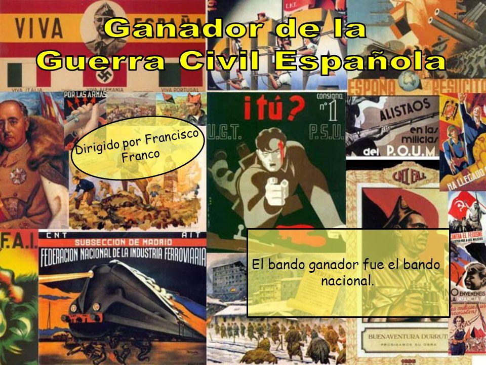 El bando ganador fue el bando nacional. Dirigido por Francisco Franco