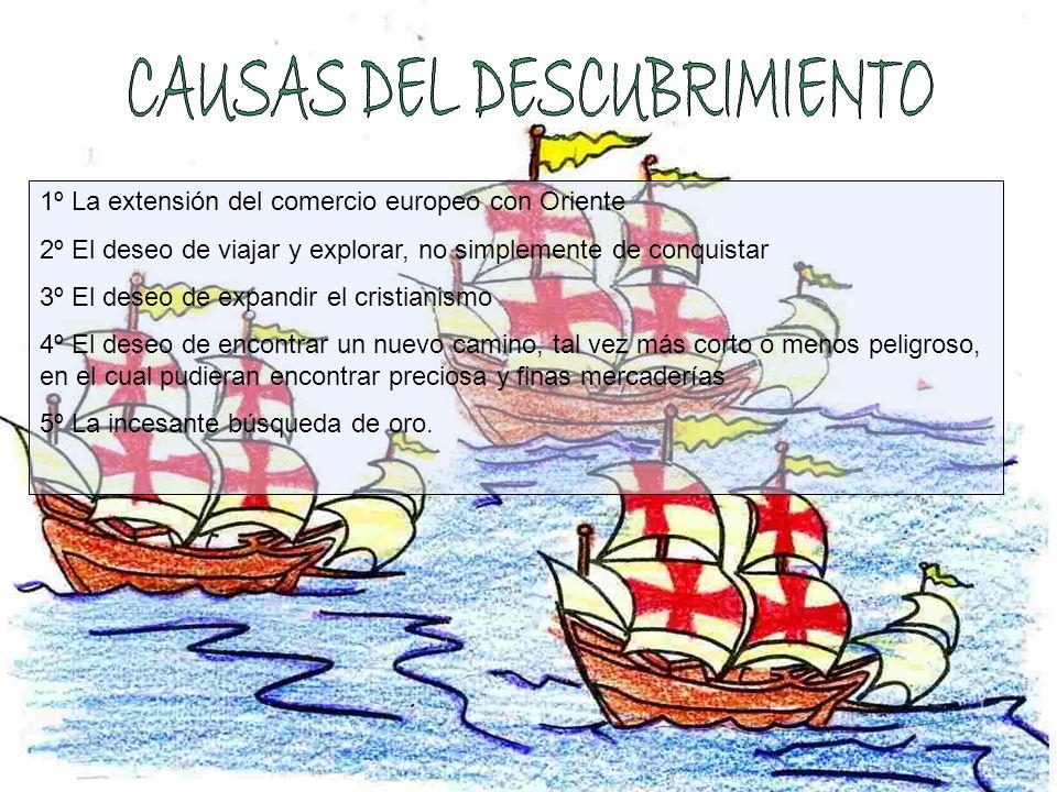 1º La extensión del comercio europeo con Oriente 2º El deseo de viajar y explorar, no simplemente de conquistar 3º El deseo de expandir el cristianism