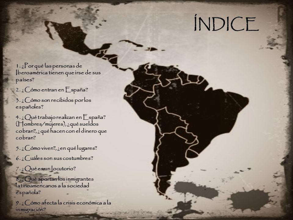ÍNDICE 1. ¿Por qué las personas de Iberoamérica tienen que irse de sus países? 2. ¿Cómo entran en España? 3. ¿Cómo son recibidos por los españoles? 4.