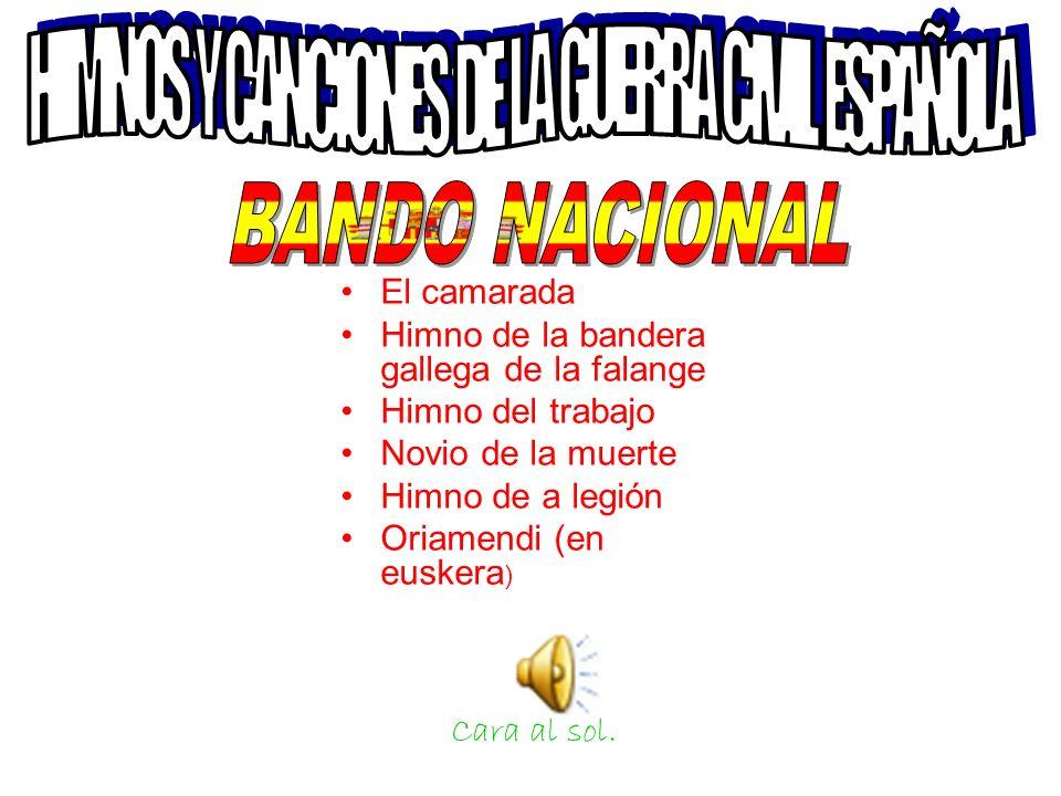 El camarada Himno de la bandera gallega de la falange Himno del trabajo Novio de la muerte Himno de a legión Oriamendi (en euskera ) Cara al sol.