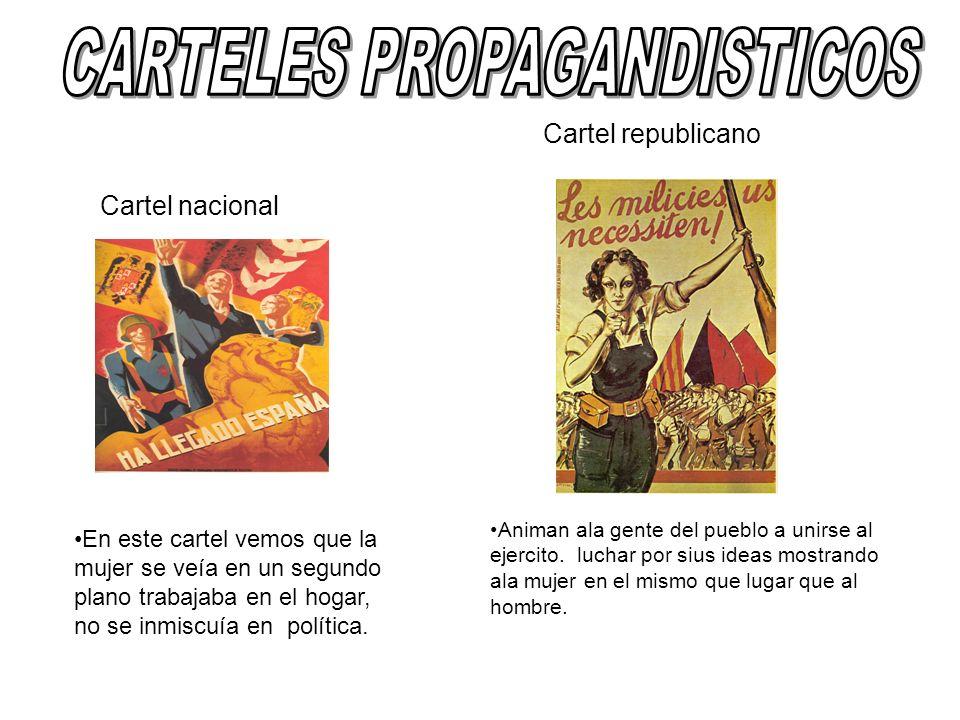 Cartel nacional Cartel republicano En este cartel vemos que la mujer se veía en un segundo plano trabajaba en el hogar, no se inmiscuía en política. A