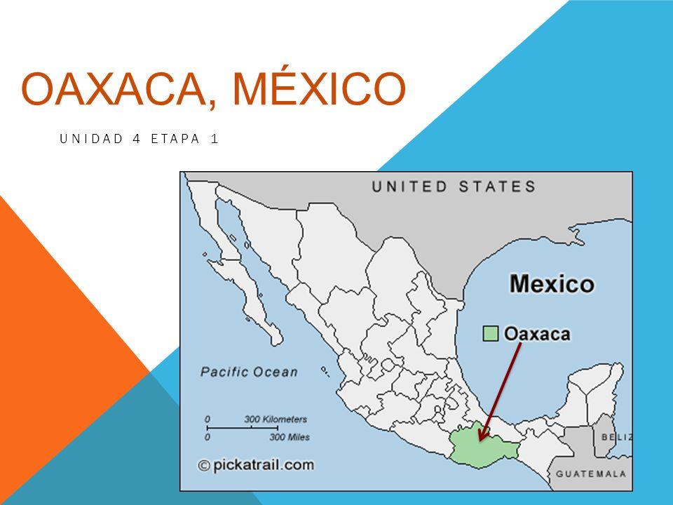 OAXACA, MÉXICO UNIDAD 4 ETAPA 1