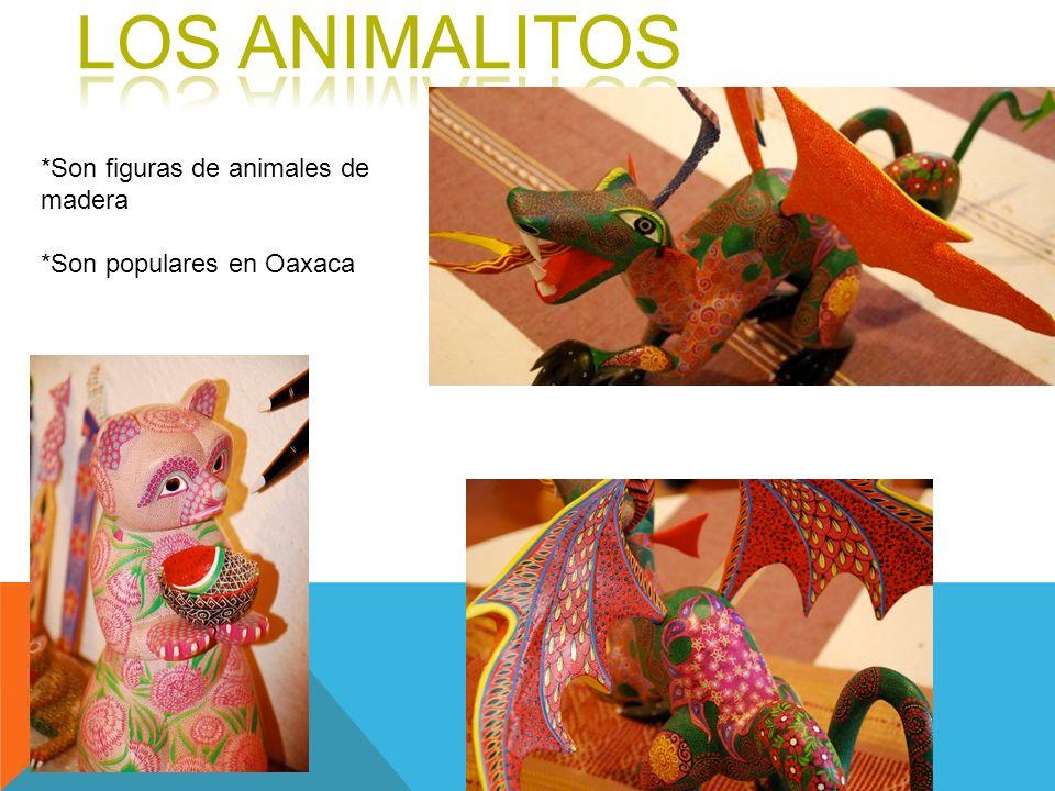 *Son figuras de animales de madera *Son populares en Oaxaca