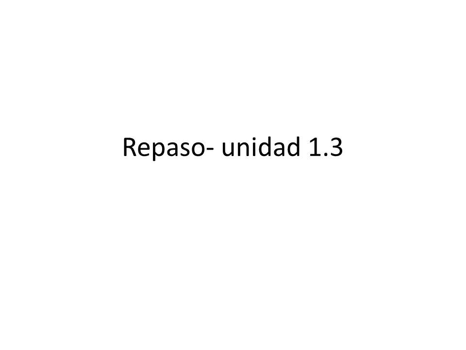 Repaso- unidad 1.3