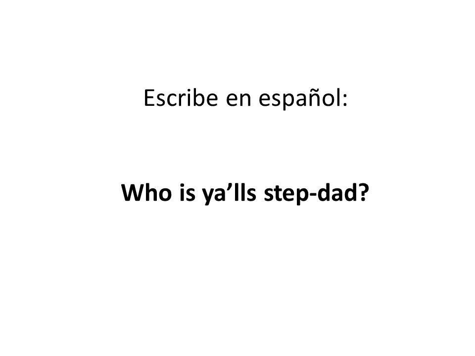 Escribe en español: Who is yalls step-dad