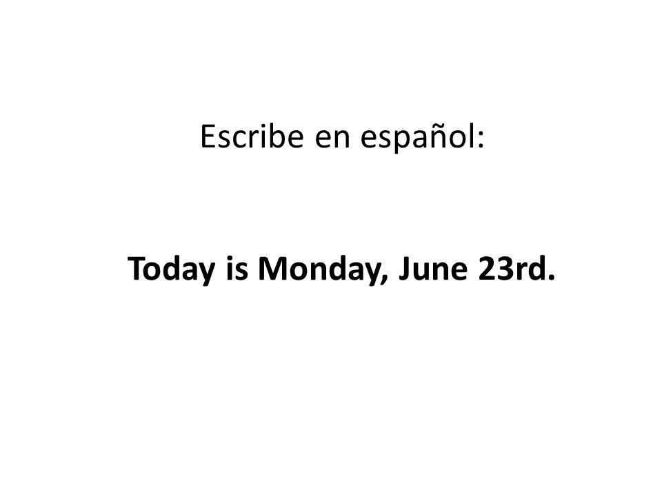 Escribe en español: Today is Monday, June 23rd.