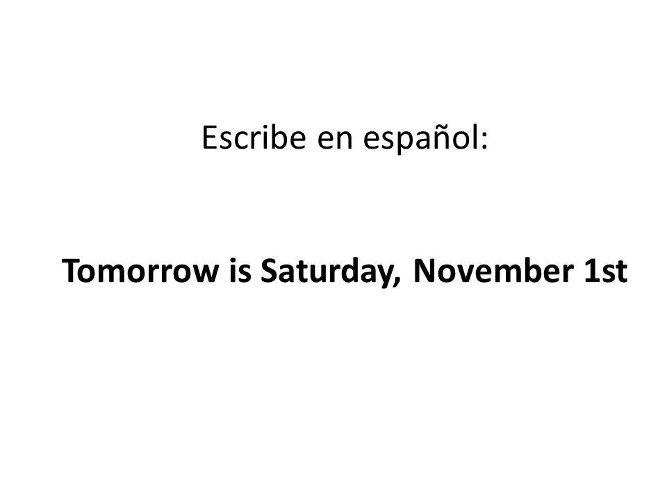 Escribe en español: Tomorrow is Saturday, November 1st