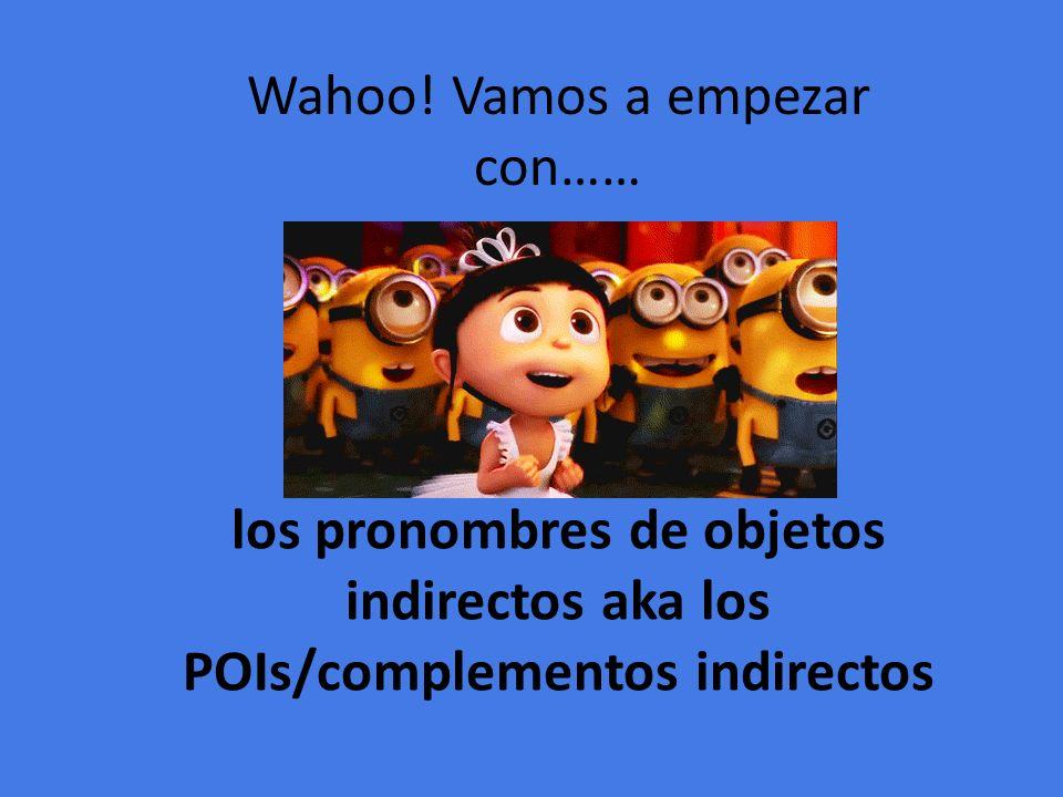 los pronombres de objetos indirectos aka los POIs/complementos indirectos Wahoo.