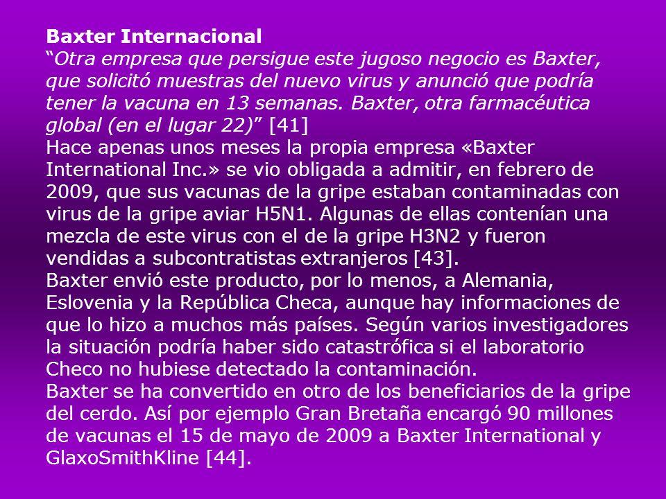 Baxter InternacionalOtra empresa que persigue este jugoso negocio es Baxter, que solicitó muestras del nuevo virus y anunció que podría tener la vacun