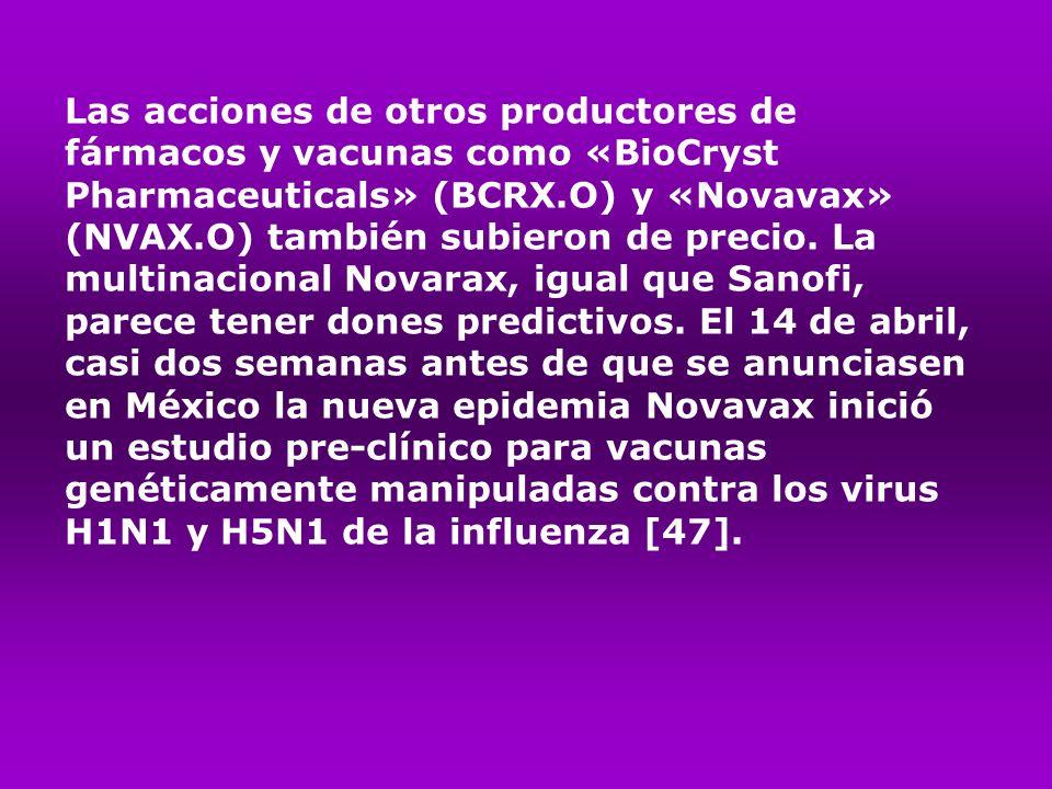 Las acciones de otros productores de fármacos y vacunas como «BioCryst Pharmaceuticals» (BCRX.O) y «Novavax» (NVAX.O) también subieron de precio. La m