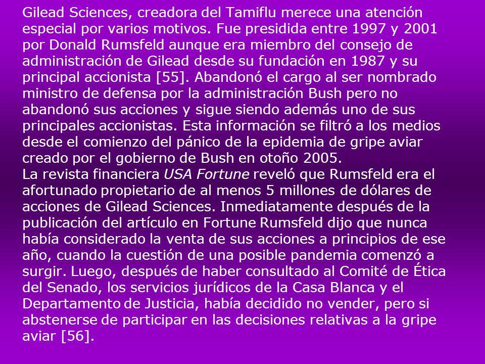 Gilead Sciences, creadora del Tamiflu merece una atención especial por varios motivos. Fue presidida entre 1997 y 2001 por Donald Rumsfeld aunque era