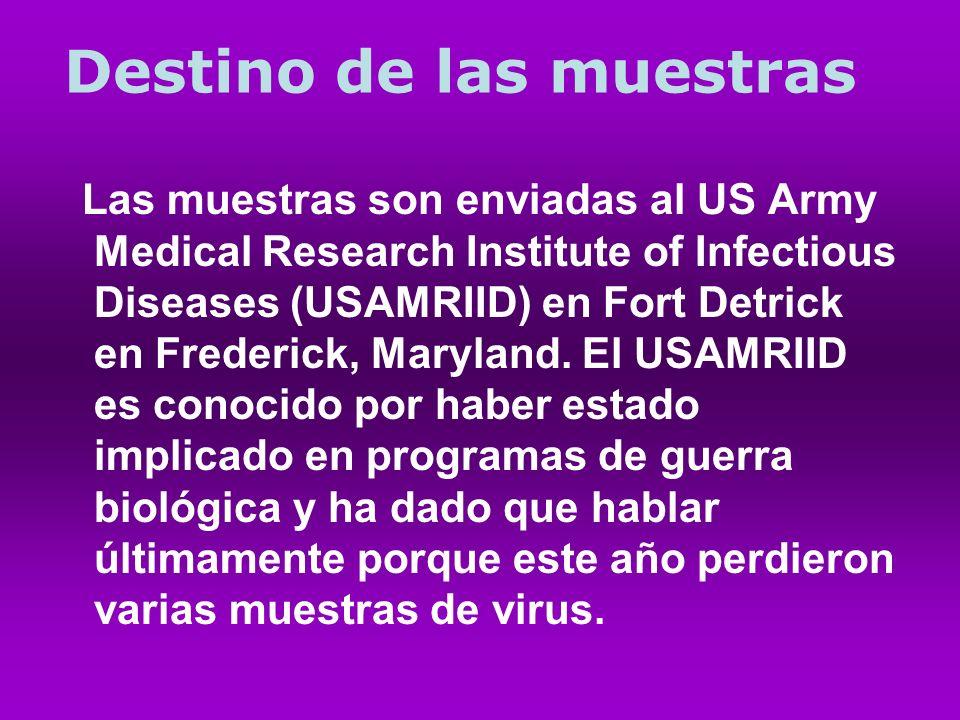 Destino de las muestras Las muestras son enviadas al US Army Medical Research Institute of Infectious Diseases (USAMRIID) en Fort Detrick en Frederick