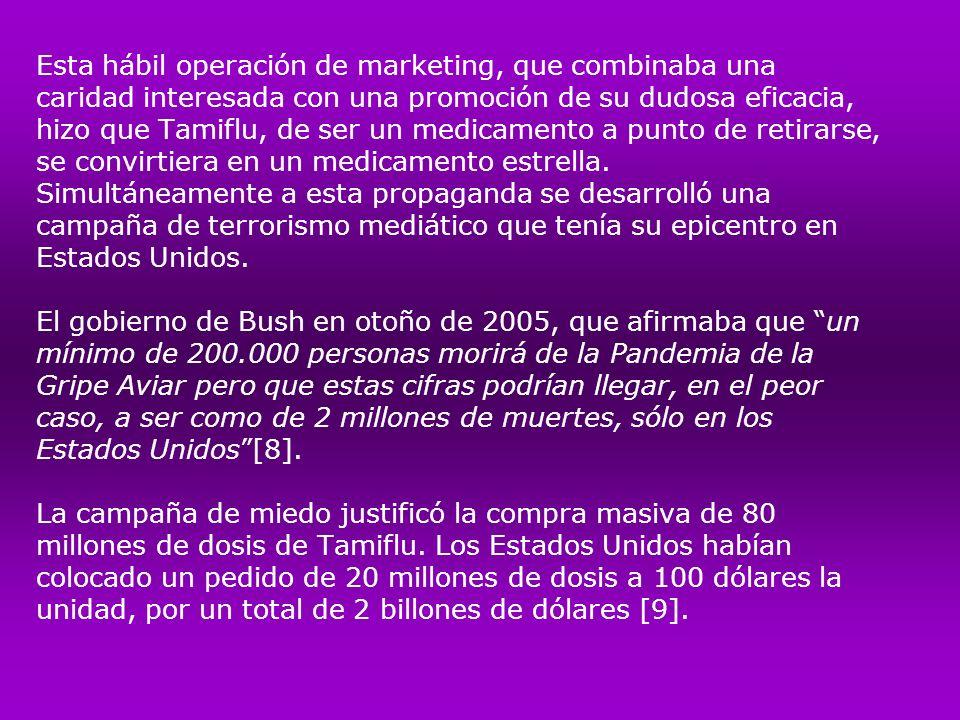 Esta hábil operación de marketing, que combinaba una caridad interesada con una promoción de su dudosa eficacia, hizo que Tamiflu, de ser un medicamen
