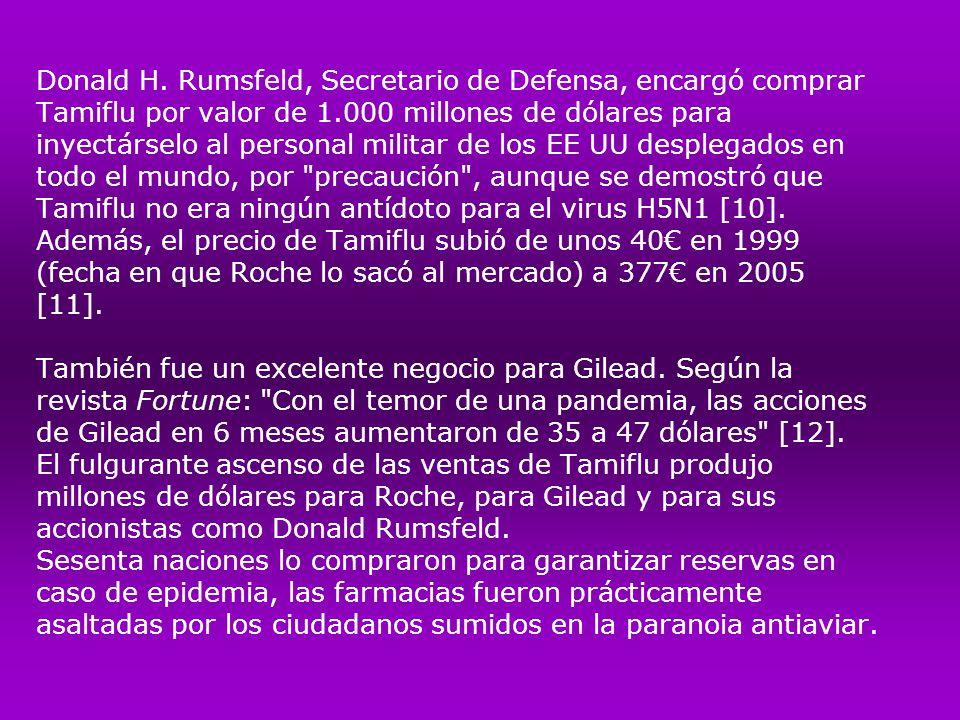 Donald H. Rumsfeld, Secretario de Defensa, encargó comprar Tamiflu por valor de 1.000 millones de dólares para inyectárselo al personal militar de los