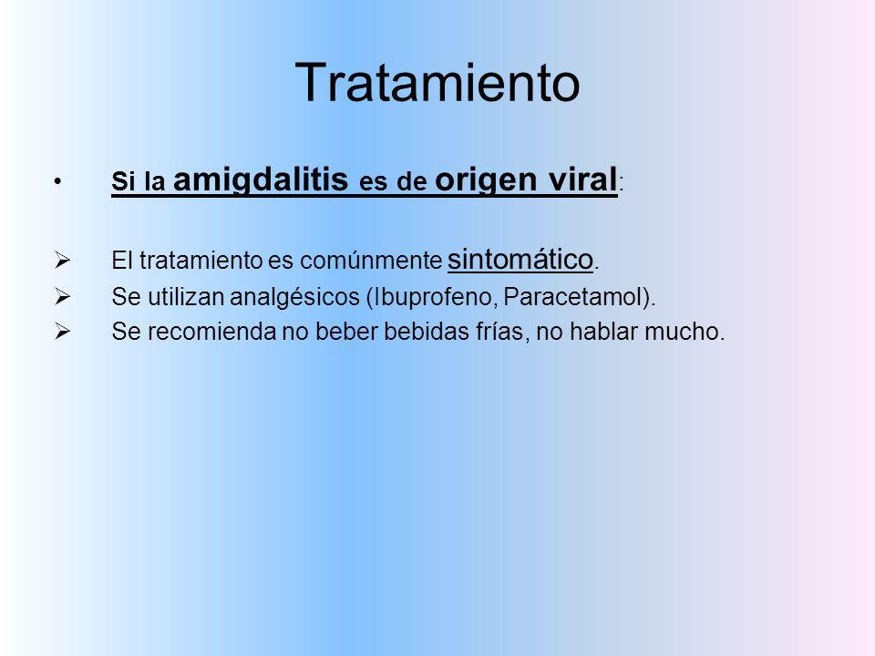 Tratamiento Si la amigdalitis es de origen viral : El tratamiento es comúnmente sintomático. Se utilizan analgésicos (Ibuprofeno, Paracetamol). Se rec