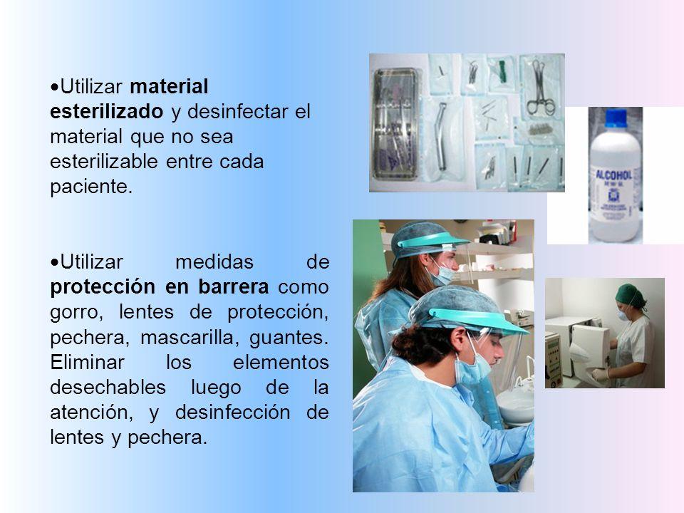 Utilizar material esterilizado y desinfectar el material que no sea esterilizable entre cada paciente. Utilizar medidas de protección en barrera como
