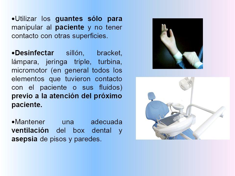 Utilizar los guantes sólo para manipular al paciente y no tener contacto con otras superficies. Desinfectar sillón, bracket, lámpara, jeringa triple,