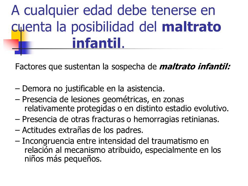 Factores que sustentan la sospecha de maltrato infantil: – Demora no justificable en la asistencia. – Presencia de lesiones geométricas, en zonas rela