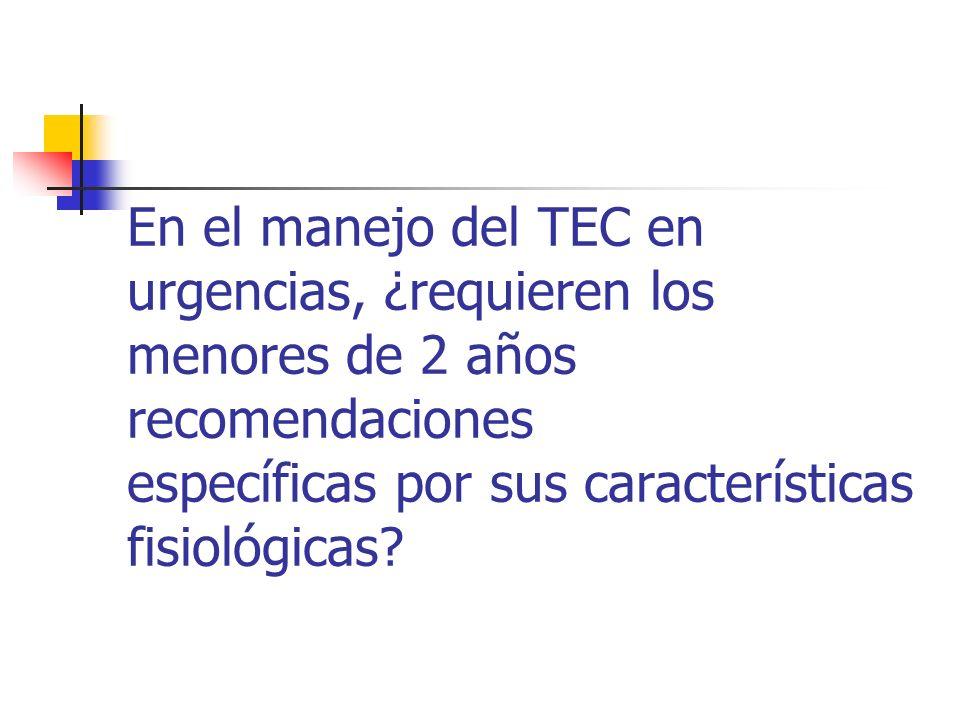 En el manejo del TEC en urgencias, ¿requieren los menores de 2 años recomendaciones específicas por sus características fisiológicas?