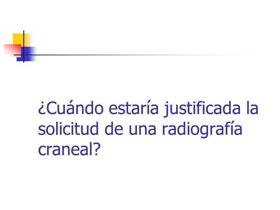 ¿Cuándo estaría justificada la solicitud de una radiografía craneal?