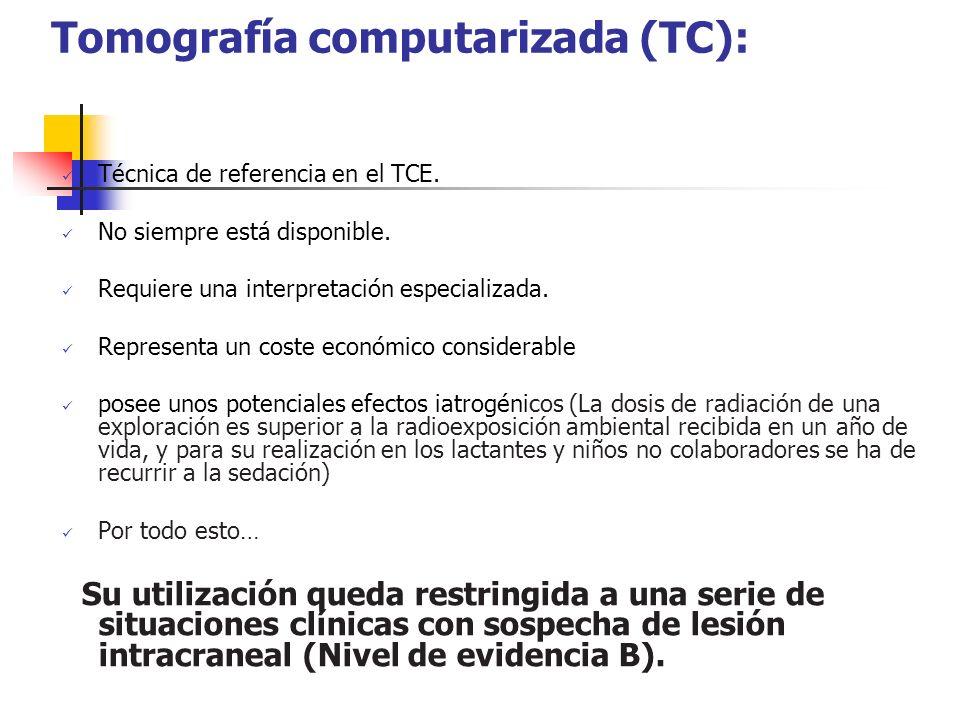 Tomografía computarizada (TC): Técnica de referencia en el TCE. No siempre está disponible. Requiere una interpretación especializada. Representa un c