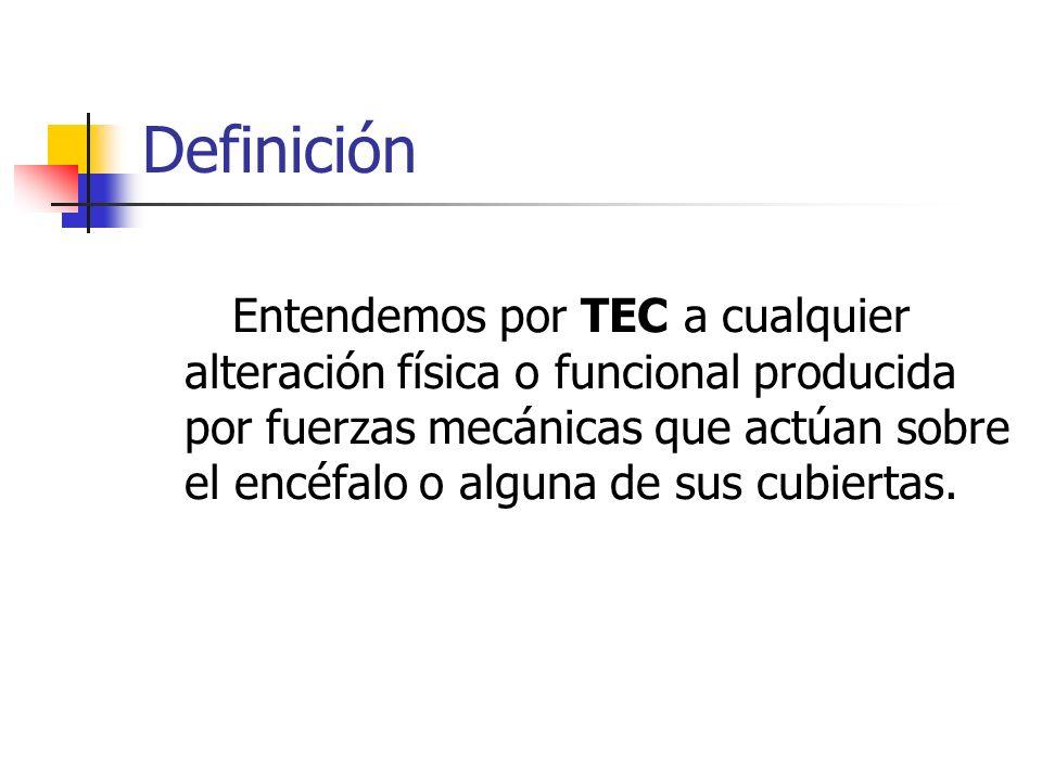 Definición Entendemos por TEC a cualquier alteración física o funcional producida por fuerzas mecánicas que actúan sobre el encéfalo o alguna de sus c