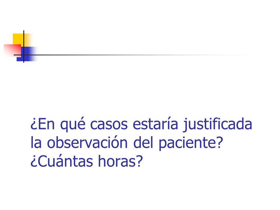 ¿En qué casos estaría justificada la observación del paciente? ¿Cuántas horas?