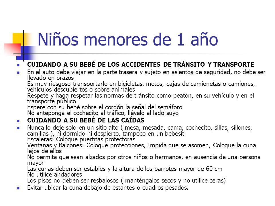 Niños menores de 1 año CUIDANDO A SU BEBÉ DE LOS ACCIDENTES DE TRÁNSITO Y TRANSPORTE En el auto debe viajar en la parte trasera y sujeto en asientos d