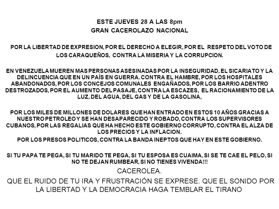 ESTE JUEVES 28 A LAS 8pm GRAN CACEROLAZO NACIONAL POR LA LIBERTAD DE EXPRESION, POR EL DERECHO A ELEGIR, POR EL RESPETO DEL VOTO DE LOS CARAQUEÑOS, CONTRA LA MISERIA Y LA CORRUPCION.