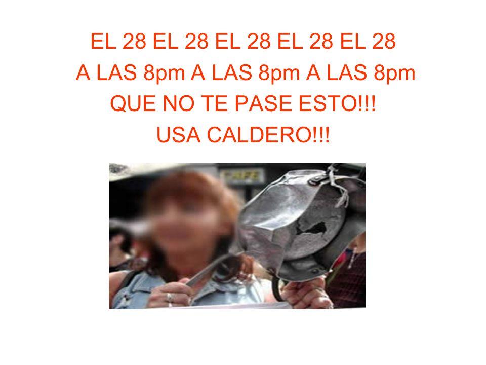EL 28 EL 28 EL 28 EL 28 EL 28 A LAS 8pm A LAS 8pm A LAS 8pm QUE NO TE PASE ESTO!!! USA CALDERO!!!