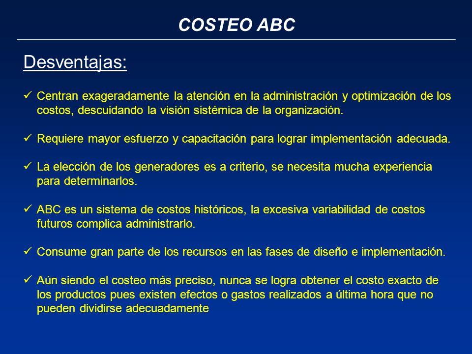 COSTEO ABC Centran exageradamente la atención en la administración y optimización de los costos, descuidando la visión sistémica de la organización. R