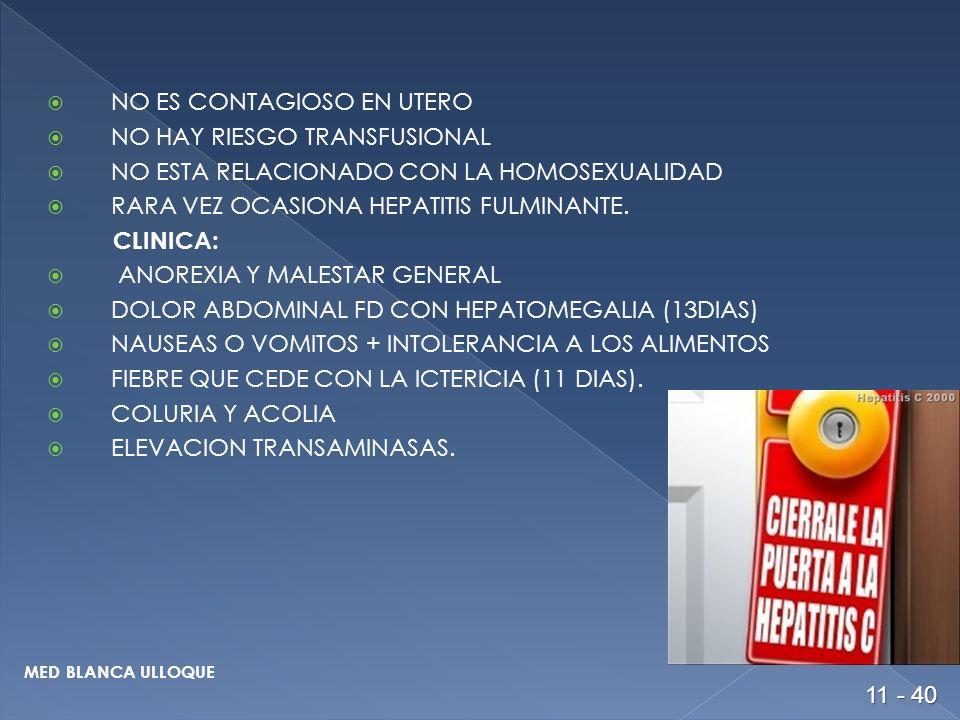 NO ES CONTAGIOSO EN UTERO NO HAY RIESGO TRANSFUSIONAL NO ESTA RELACIONADO CON LA HOMOSEXUALIDAD RARA VEZ OCASIONA HEPATITIS FULMINANTE.