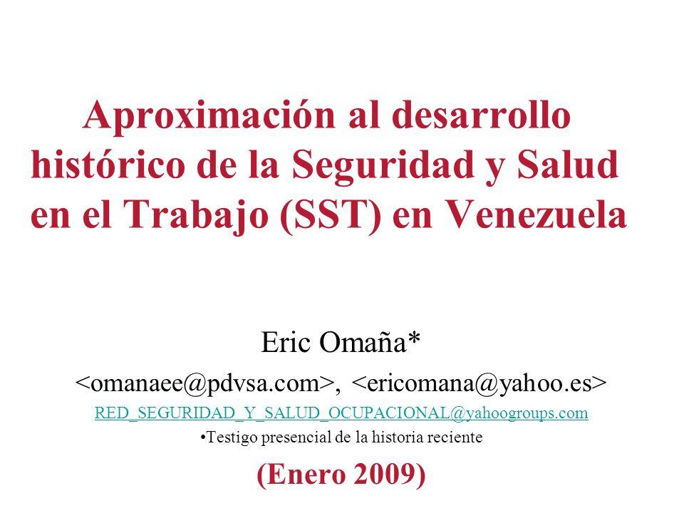 Aproximación al desarrollo histórico de la Seguridad y Salud en el Trabajo (SST) en Venezuela Eric Omaña*, RED_SEGURIDAD_Y_SALUD_OCUPACIONAL@yahoogrou