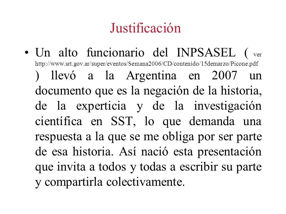 Justificación Un alto funcionario del INPSASEL ( ver http://www.srt.gov.ar/super/eventos/Semana2006/CD/contenido/15demarzo/Picone.pdf ) llevó a la Arg