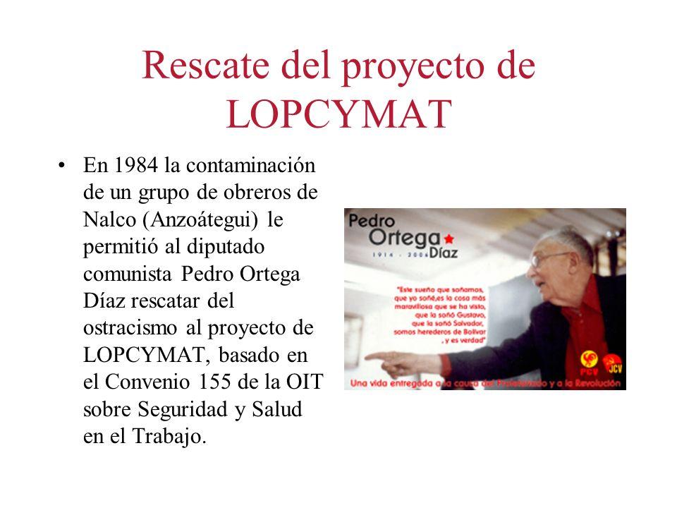 Rescate del proyecto de LOPCYMAT En 1984 la contaminación de un grupo de obreros de Nalco (Anzoátegui) le permitió al diputado comunista Pedro Ortega