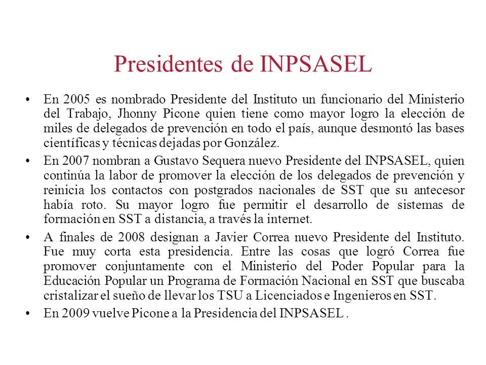 Presidentes de INPSASEL En 2005 es nombrado Presidente del Instituto un funcionario del Ministerio del Trabajo, Jhonny Picone quien tiene como mayor l