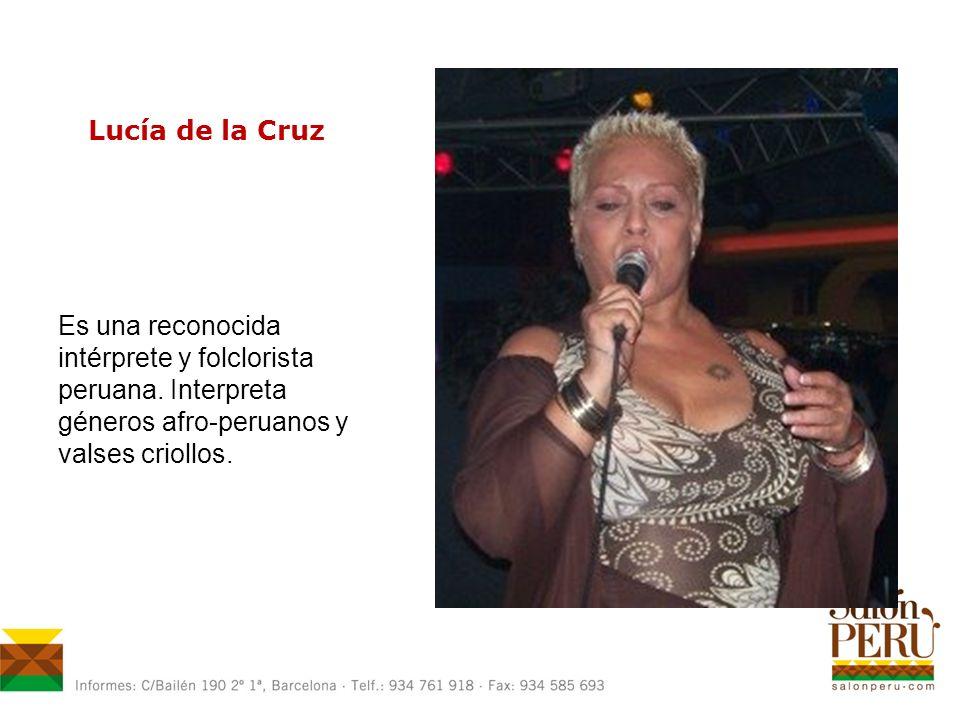 Lucía de la Cruz Es una reconocida intérprete y folclorista peruana.