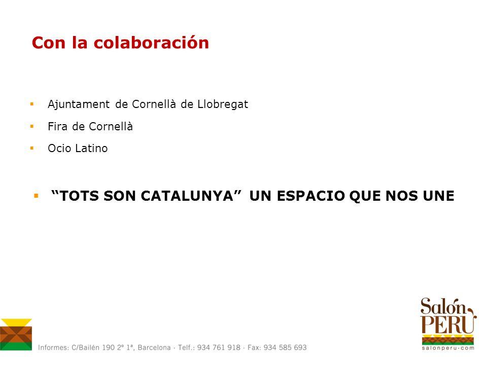 Con la colaboración Ajuntament de Cornellà de Llobregat Fira de Cornellà Ocio Latino TOTS SON CATALUNYA UN ESPACIO QUE NOS UNE