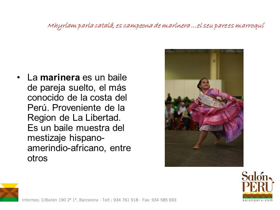Mhyriam parla catalá, es campeona de marinera …el seu pare es marroquí La marinera es un baile de pareja suelto, el más conocido de la costa del Perú.