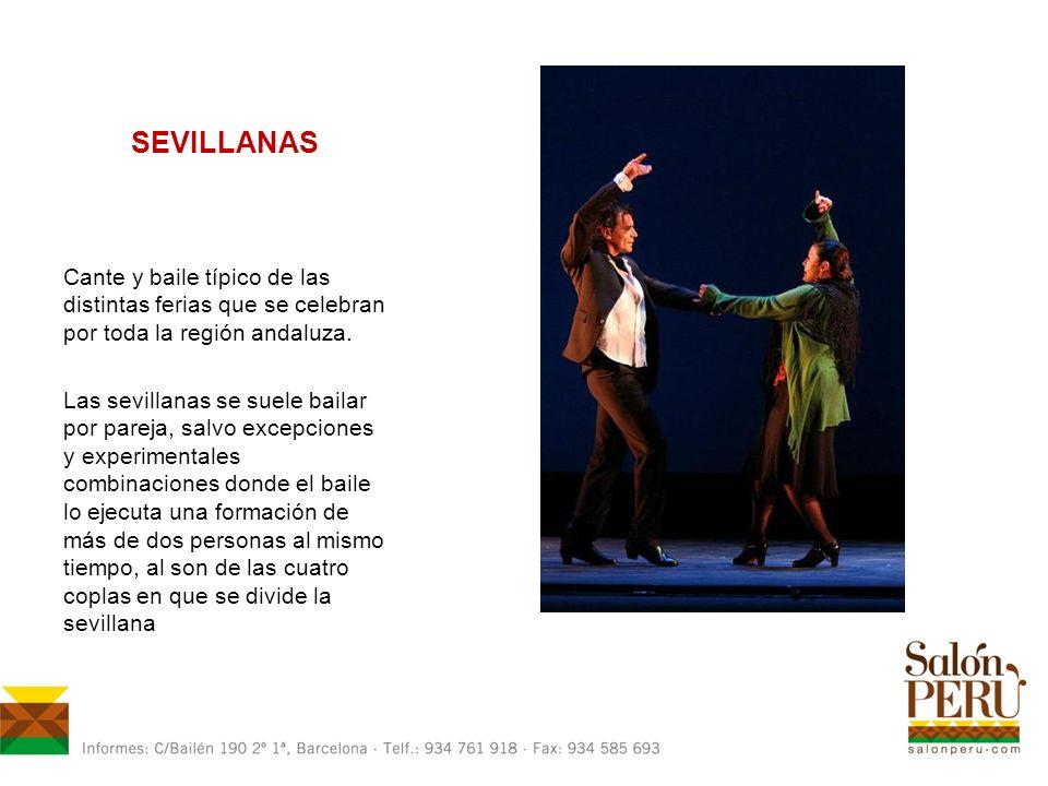 SEVILLANAS Cante y baile típico de las distintas ferias que se celebran por toda la región andaluza.