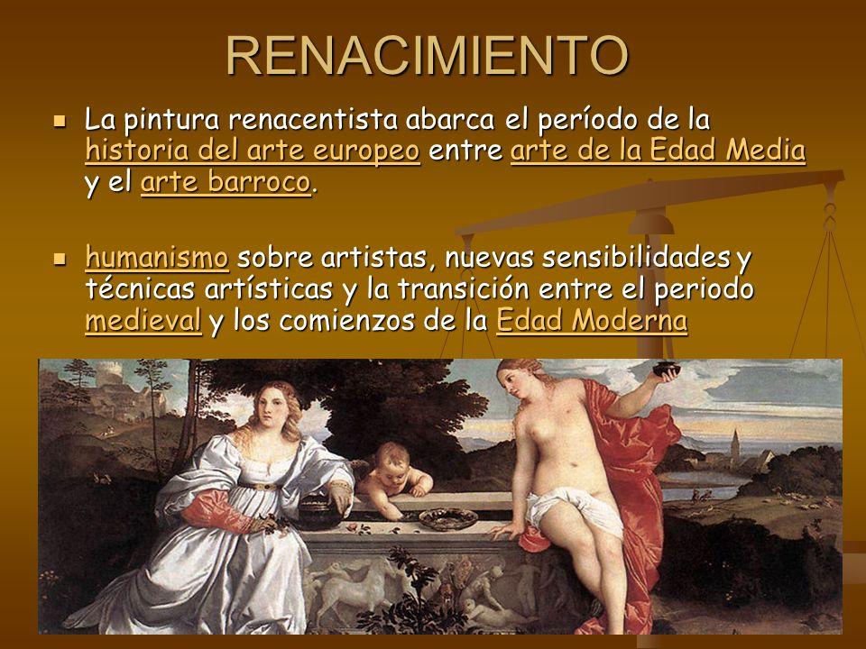 RENACIMIENTO La pintura renacentista abarca el período de la historia del arte europeo entre arte de la Edad Media y el arte barroco. La pintura renac