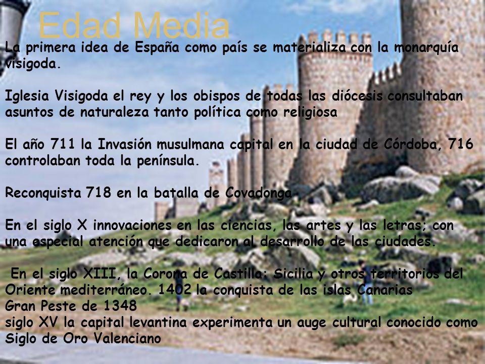 Edad Media La primera idea de España como país se materializa con la monarquía visigoda. Iglesia Visigoda el rey y los obispos de todas las diócesis c