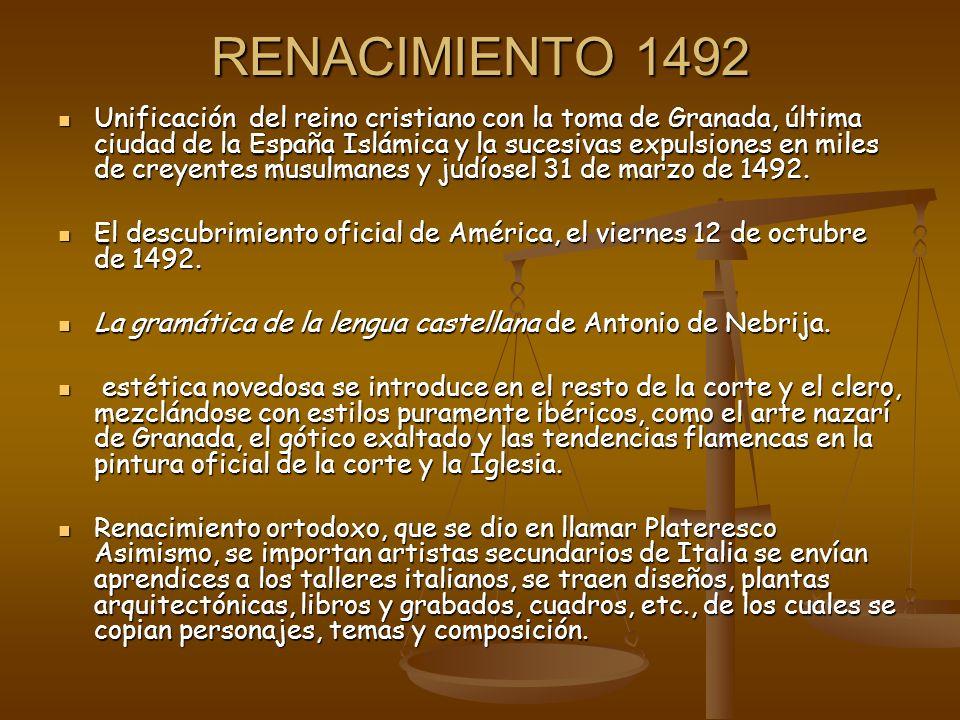 RENACIMIENTO 1492 Unificación del reino cristiano con la toma de Granada, última ciudad de la España Islámica y la sucesivas expulsiones en miles de c
