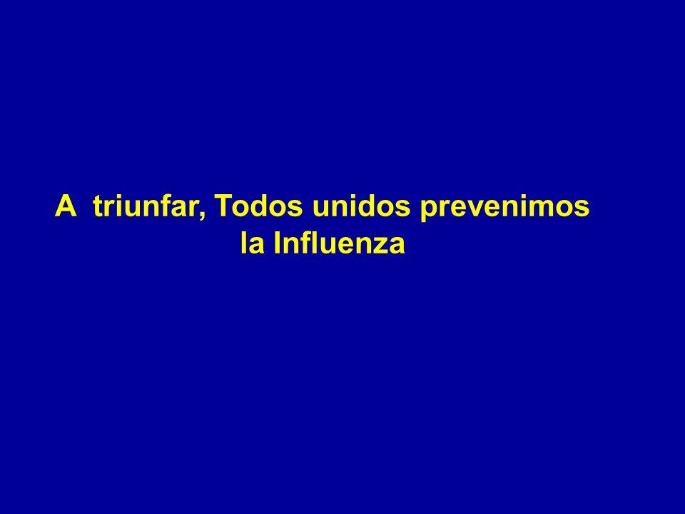 A triunfar, Todos unidos prevenimos la Influenza