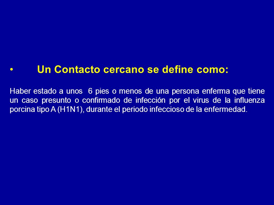 Un Contacto cercano se define como: Haber estado a unos 6 pies o menos de una persona enferma que tiene un caso presunto o confirmado de infección por