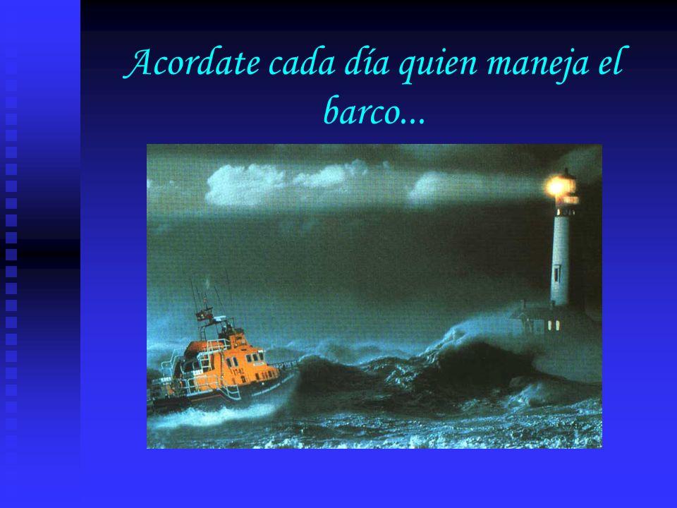 Acordate cada día quien maneja el barco...