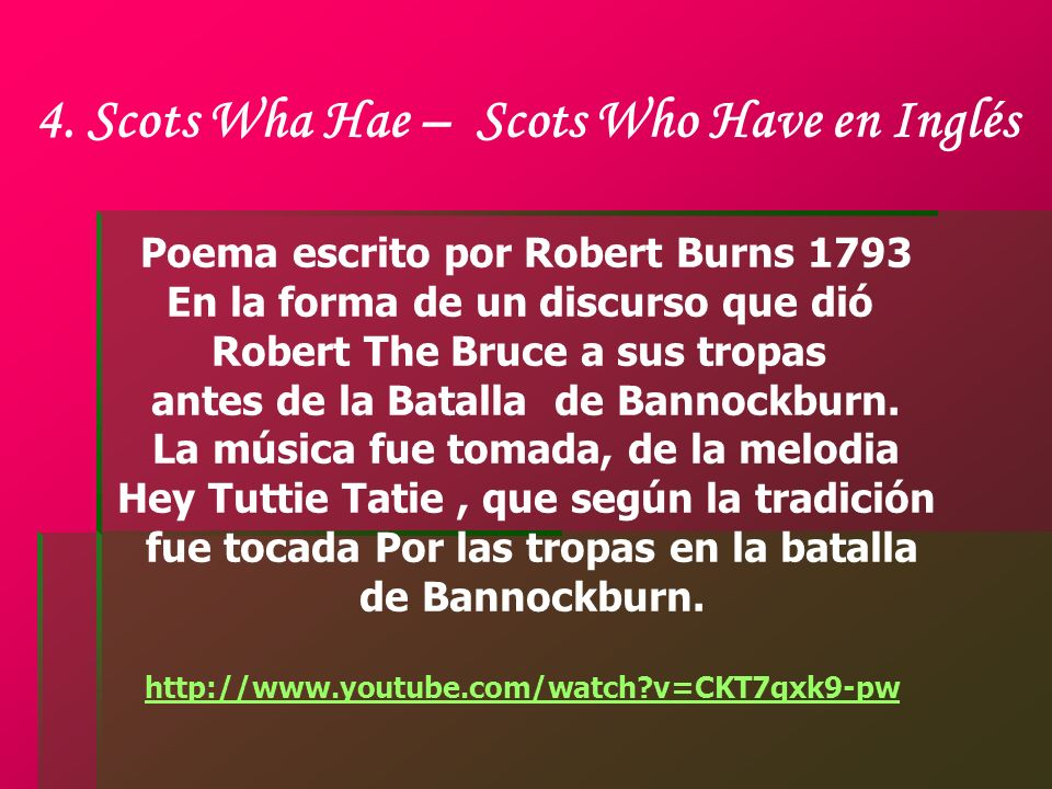 3. Flower of Scotland Letra de Roy Williamson del grupo folklórico The Corries en 1967. Habla del triunfo de los Escoceses comandados por El Rey Rober