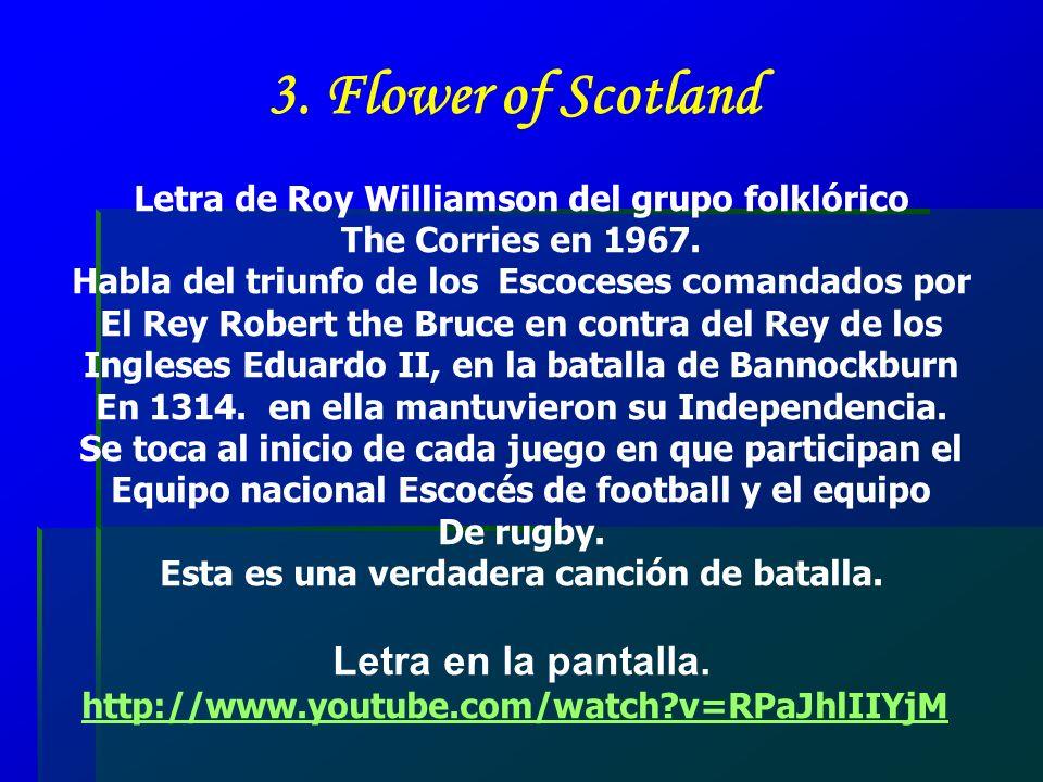 3.Flower of Scotland Letra de Roy Williamson del grupo folklórico The Corries en 1967.