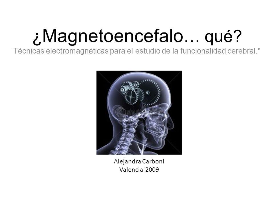 ¿ Magnetoencefalo … qué? Técnicas electromagnéticas para el estudio de la funcionalidad cerebral.