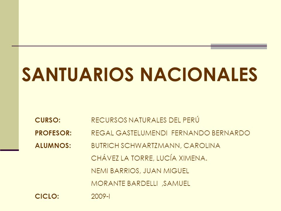 SANTUARIOS NACIONALES CURSO: RECURSOS NATURALES DEL PERÚ PROFESOR: REGAL GASTELUMENDI FERNANDO BERNARDO ALUMNOS: BUTRICH SCHWARTZMANN, CAROLINA CHÁVEZ